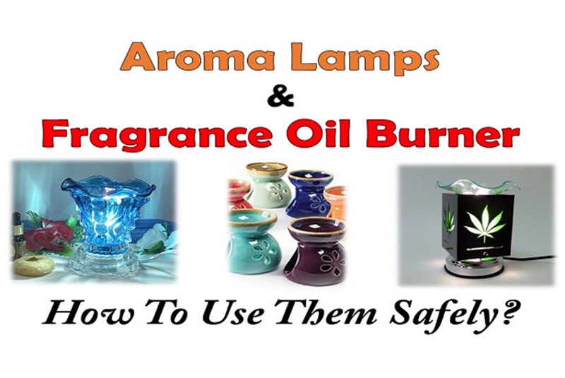 How To Use Fragrance Oil Burner or Electric Aroma Lamps Safely?